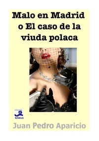 Juan Pedro Aparicio - Malo en Madrid o El caso de la viuda polaca.