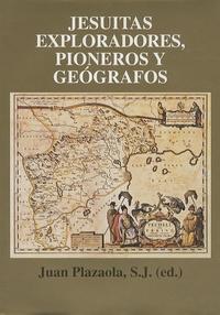 Juan Plazaola - Jesuitas exploradores, pioneros y geografos.