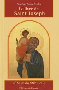 Juan-Ramón Celeiro - Le livre de Saint Joseph - Le Saint du XXIe siècle.