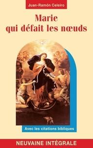 Juan-Ramón Celeiro - Marie qui défait les noeuds - Neuvaine intégrale, avec les citations bibliques.