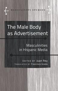 Juan Rey - The Male Body as Advertisement - Masculinities in Hispanic Media.
