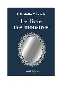 Juan Rodolfo Wilcock - Le livre des monstres.