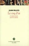 Juan Rulfo - Le coq d'or - Et autres textes pour le cinéma.