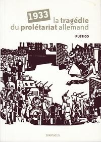 Juan Rustico - 1933 : la tragédie du prolétariat allemand.