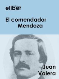 Juan Valera - El comendador Mendoza.