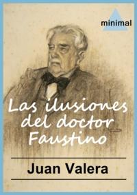 Juan Valera - Las ilusiones del doctor Faustino.