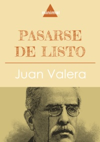 Juan Valera - Pasarse de listo.