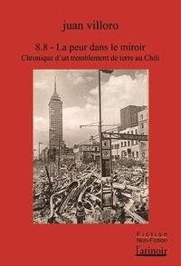 Juan Villoro - 8.8 - La peur dans le miroir - Chronique d'un tremblement de terre au Chili.