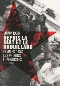 Juana Dona - Depuis la nuit et le brouillard - Femmes dans les prisons franquistes.