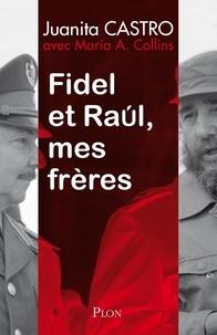Juanita Castro - Fidel et Raul, mes frères - L'histoire secrète.