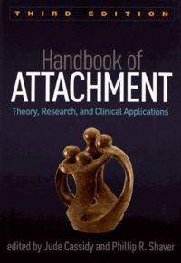 Jude Cassidy et Phillip R. Shaver - Handbook of Attachment - Theory, Research, and Clinical Applications.