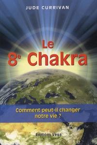 Le 8e Chakra- Comment peut-il changer notre vie ? - Jude Currivan |
