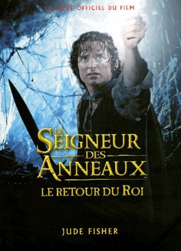 Jude Fisher - Le Seigneur des Anneaux : Le Retour du Roi - Le livre du film.