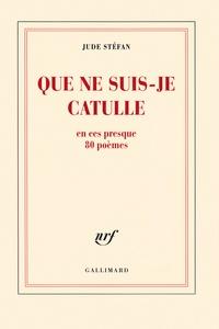 Jude Stéfan - Que ne suis-je Catulle en ces presque 80 poèmes.