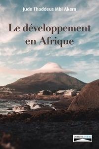 Jude Thaddeus Mbi Akem - Le développement en Afrique - L'apport d'un christianisme inculturé.