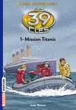 Jude Watson - Les 39 clés - Cahill contre Cahill, Tome 01 - Mission Titanic.