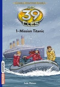 Jude Watson - Les 39 clés Saison 4 Tome 1 : Mission Titanic.