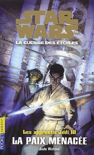 Jude Watson - Star Wars, Les apprentis Jedi Tome 10 : La paix menacée.