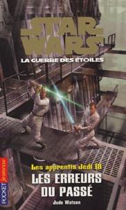 Jude Watson - Star Wars, Les apprentis Jedi Tome 18 : Les erreurs du passé.