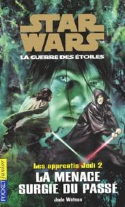 Jude Watson - Star Wars, Les apprentis Jedi Tome 2 : La menace surgie du passé.