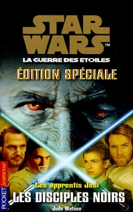 Jude Watson - Star Wars, Les apprentis Jedi Tome 2 : Les disciples noirs.