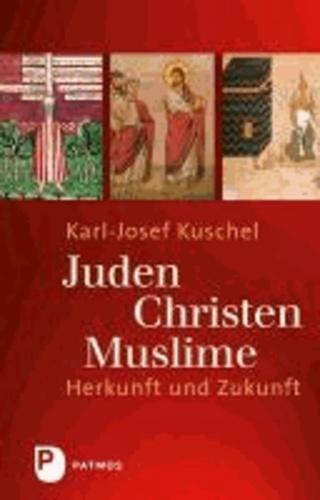 Juden - Christen - Muslime - Herkunft und Zukunft.