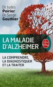 Judes Poirier et Serge Gauthier - La maladie d'Alzheimer - Le guide.