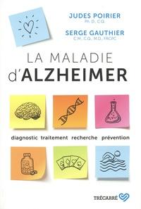 Judes Poirier et Serge Gauthier - La maladie d'alzheimer - Diagnostic, traitement, recherche, prévention.