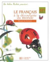 Judicaël Géhin et Martine Géhin - Le Français à la découverte du monde CE1 - Manuel de français.
