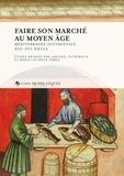 Judicaël Petrowiste et Mario Lafuente Gomez - Faire son marché au Moyen Age - Méditerranée occidentale, XIIIe-XVIe siècle.