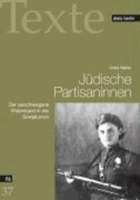 Jüdische  Partisaninnen - Der verschwiegene Widerstand in der Sowjetunion.