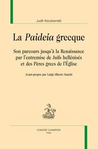 """Judit Kecskeméti - La """"paideia"""" grecque - Son parcours jusqu'à la Renaissance par l'entremise de Juifs hellénisés et des Pères grecs de l'Eglise."""