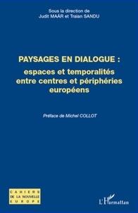 Judit Maar et Traian Sandu - Paysages en dialogue : espaces et temporalités entre centres et périphéries européens.
