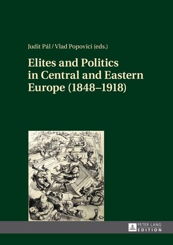 Judit Pál et Vlad Popovici - Elites and Politics in Central and Eastern Europe (1848–1918).
