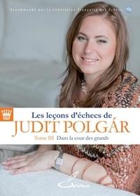 Judit Polgar - Les leçons d'échecs de Judit Polgar - Tome III, Dans la cour des grands.