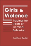 Judith A. Ryder - Girls and Violence - Tracing the Roots of Criminal Behaviour.