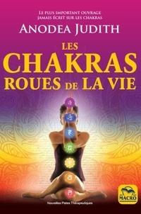 Judith Anodea - Les chakras roues de la vie.