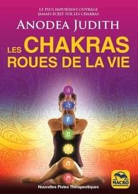 Judith Anodea - Les chakras, roues de la vie.