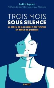 Judith Aquien - Trois mois sous silence - Le tabou de la condition des femmes en début de grossesse.