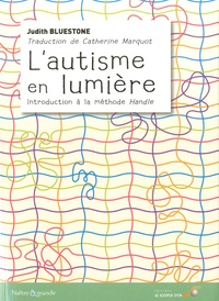 Judith Bluestone - L'autisme en lumière - Introduction à la méthode Handle.