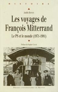 Judith Bonnin - Les voyages de François Mitterrand - Le PS et le monde (1971-1981).