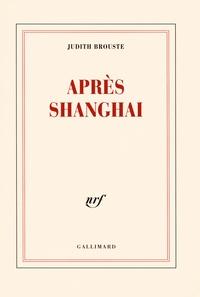 Judith Brouste - Après Shanghai.