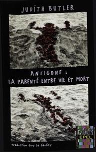 Judith Butler et Guy Le Gaufey - Antigone : la parenté entre vie et mort.