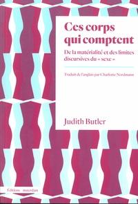 """Judith Butler - Ces corps qui comptent - De la matérialité et des limites discursives du """"sexe""""."""