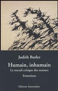 Judith Butler - Humain, inhumain - Le travail critique des normes, Entretiens.