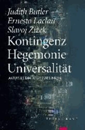 Judith Butler et Ernesto Laclau - Kontingenz - Hegemonie - Universalität - Aktuelle Dialoge zur Linken.