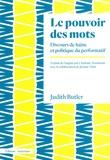 Judith Butler - Le pouvoir des mots - Discours de haine et politique du performatif.