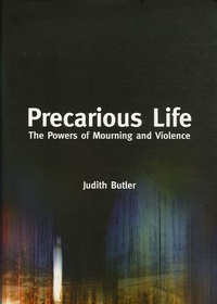 Judith Butler - Precarious Life - The Powers of Mourning and Violence.
