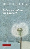 Judith Butler - Qu'est-ce qu'une vie bonne ?.