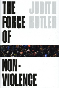 Judith Butler - The Force of Nonviolence - An Ethico-Poticital Bind.